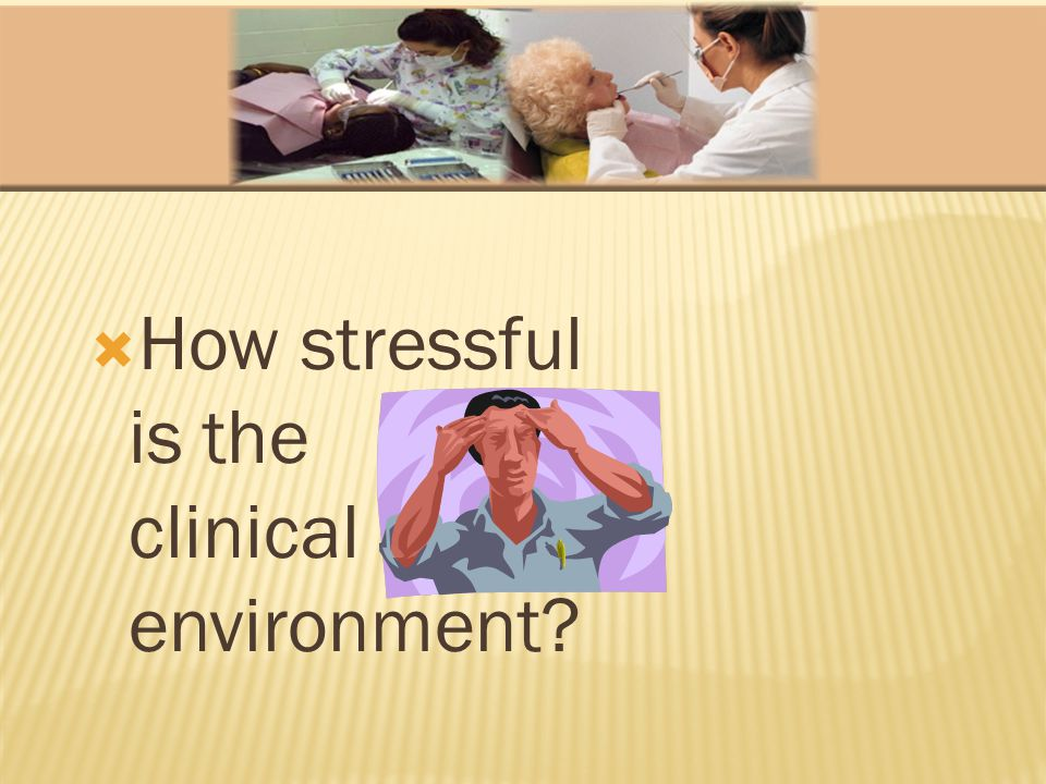 How stressful is the clinical environment?