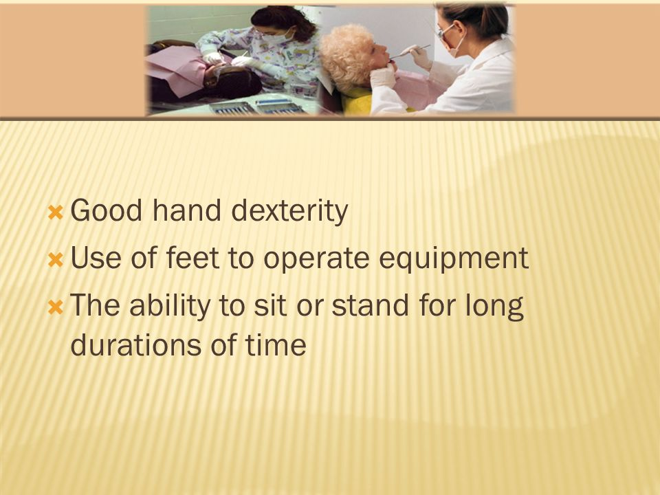 Good hand dexterity Use of feet to operate equipment The ability to sit or stand for long durations of time