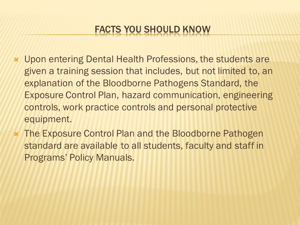 Upon entering Dental Health Professions, the students are given a training session that includes, but not limited to, an explanation of the Bloodborne