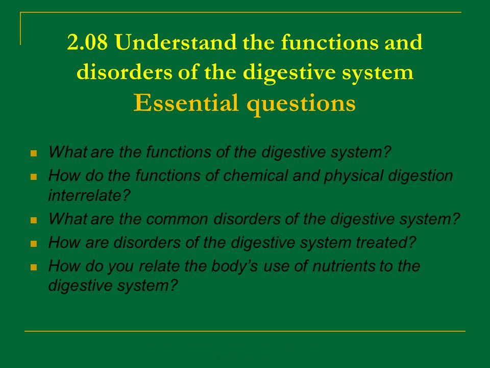 2.08 Understand the functions and disorders of the digestive system Essential questions What are the functions of the digestive system? How do the fun