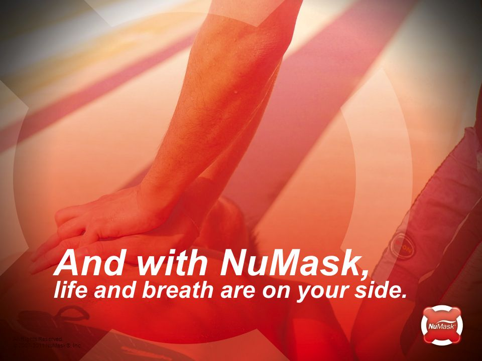 All Rights Reserved. © 2007-2011 NuMask®, Inc. And with NuMask, life and breath are on your side.