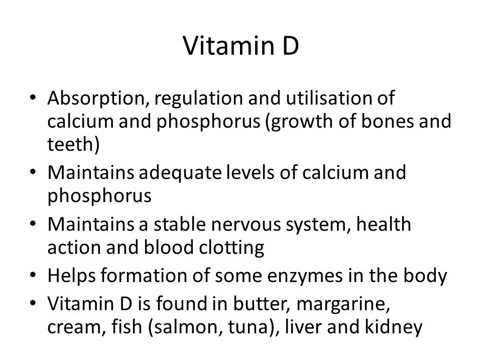 Vitamin D Absorption, regulation and utilisation of calcium and phosphorus (growth of bones and teeth) Maintains adequate levels of calcium and phosph