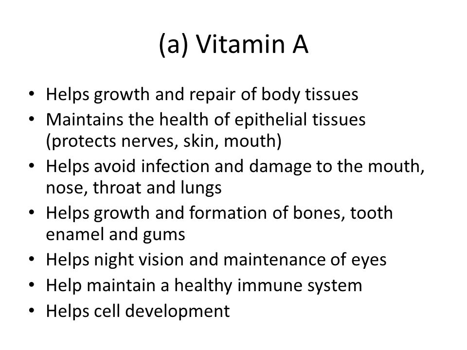 (a) Vitamin A Helps growth and repair of body tissues Maintains the health of epithelial tissues (protects nerves, skin, mouth) Helps avoid infection