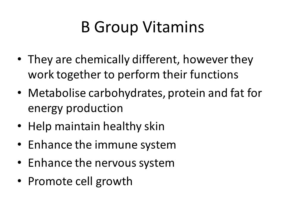 B Group Vitamins They are chemically different, however they work together to perform their functions Metabolise carbohydrates, protein and fat for en