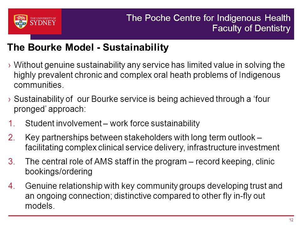 The Poche Centre for Indigenous Health Faculty of Dentistry Without genuine sustainability any service has limited value in solving the highly prevalent chronic and complex oral heath problems of Indigenous communities.