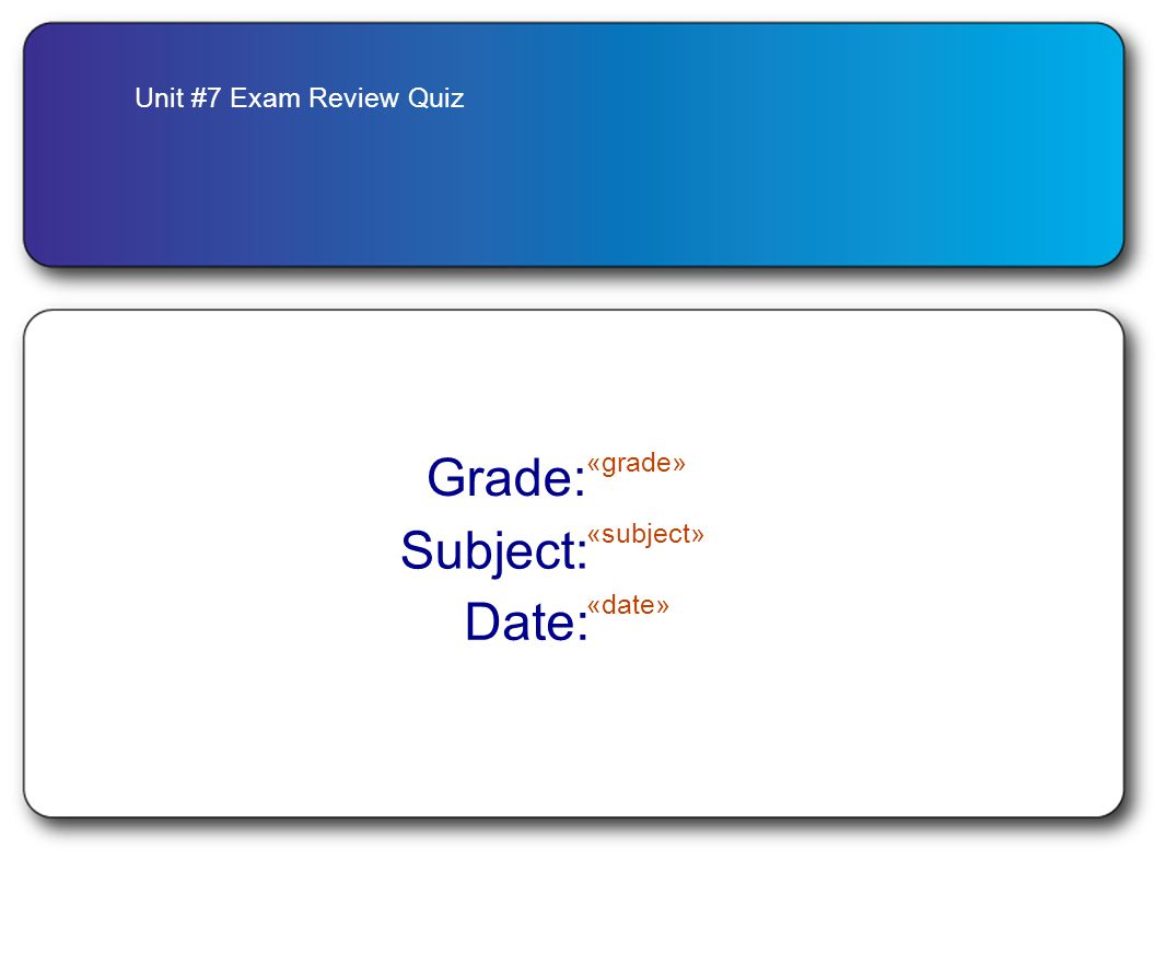 Unit #7 Exam Review Quiz Grade: «grade» Subject: «subject» Date: «date»