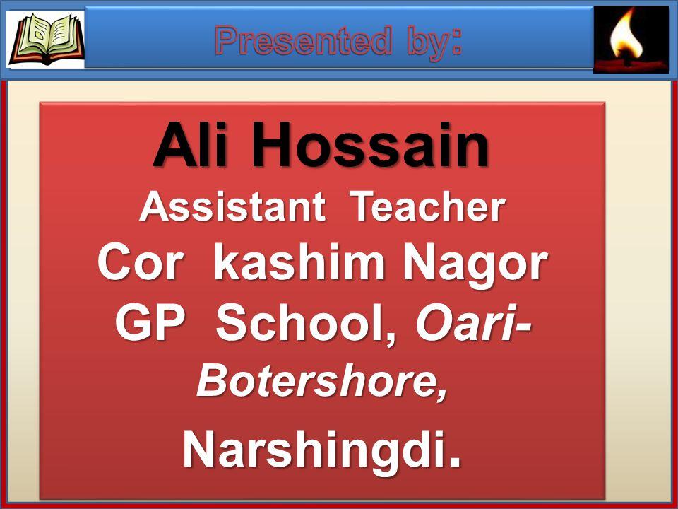 Ali Hossain Assistant Teacher Cor kashim Nagor GP School, Oari- Botershore, Narshingdi.