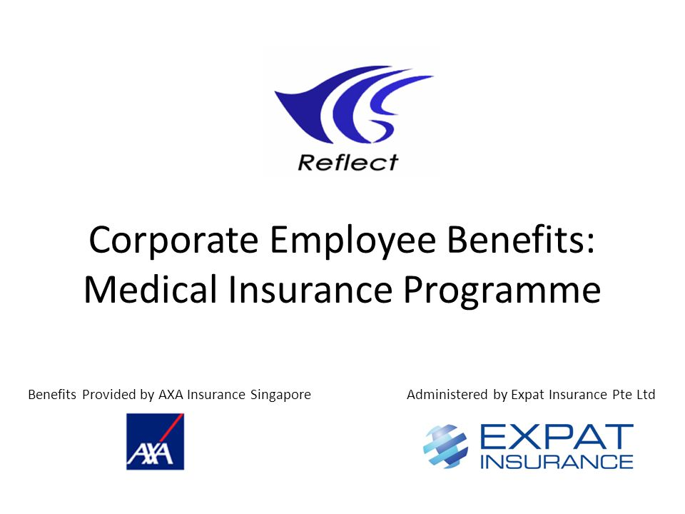 Corporate Employee Benefits: Medical Insurance Programme Benefits Provided by AXA Insurance SingaporeAdministered by Expat Insurance Pte Ltd