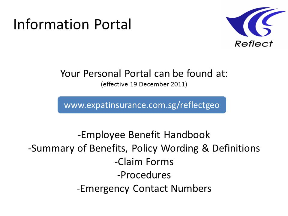 Information Portal Your Personal Portal can be found at: (effective 19 December 2011) -Employee Benefit Handbook -Summary of Benefits, Policy Wording