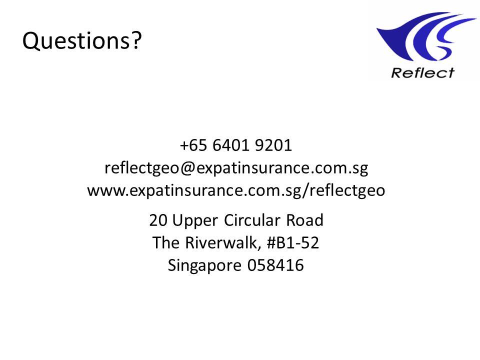 +65 6401 9201 reflectgeo@expatinsurance.com.sg www.expatinsurance.com.sg/reflectgeo 20 Upper Circular Road The Riverwalk, #B1-52 Singapore 058416 Questions?