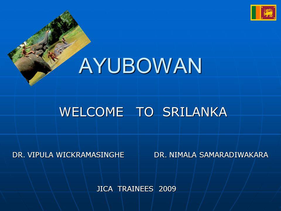 AYUBOWAN WELCOME TO SRILANKA DR. VIPULA WICKRAMASINGHE DR.