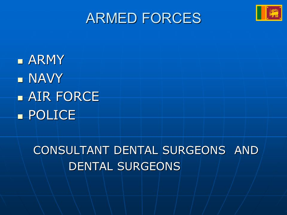 ARMED FORCES ARMY ARMY NAVY NAVY AIR FORCE AIR FORCE POLICE POLICE CONSULTANT DENTAL SURGEONS AND CONSULTANT DENTAL SURGEONS AND DENTAL SURGEONS DENTAL SURGEONS