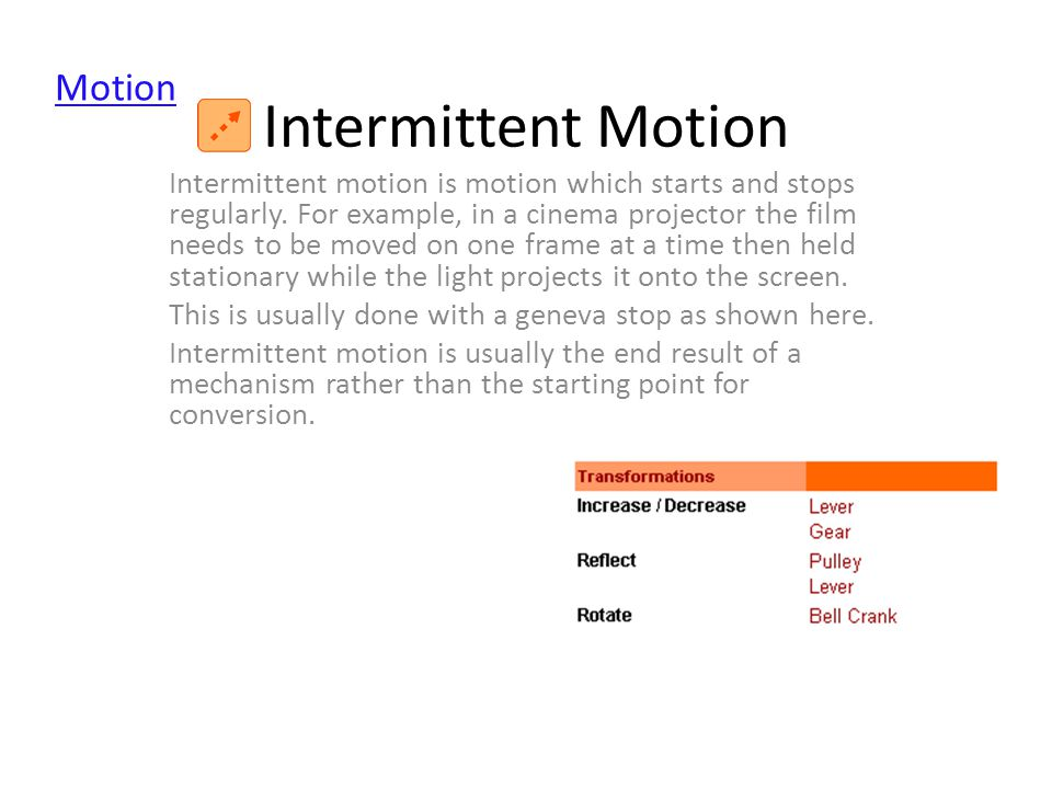 Intermittent Motion Intermittent motion is motion which starts and stops regularly.