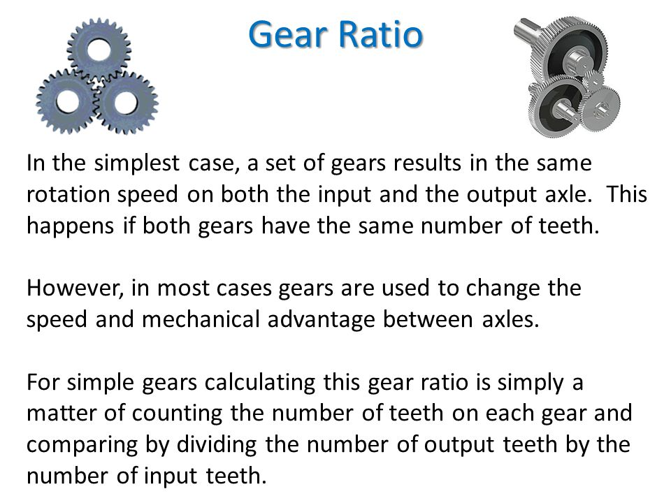 In the simplest case, a set of gears results in the same rotation speed on both the input and the output axle. This happens if both gears have the sam