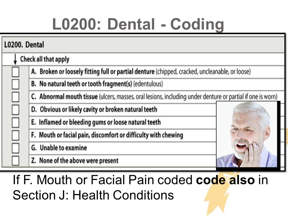 L0200: Dental - Coding If F. Mouth or Facial Pain coded code also in Section J: Health Conditions