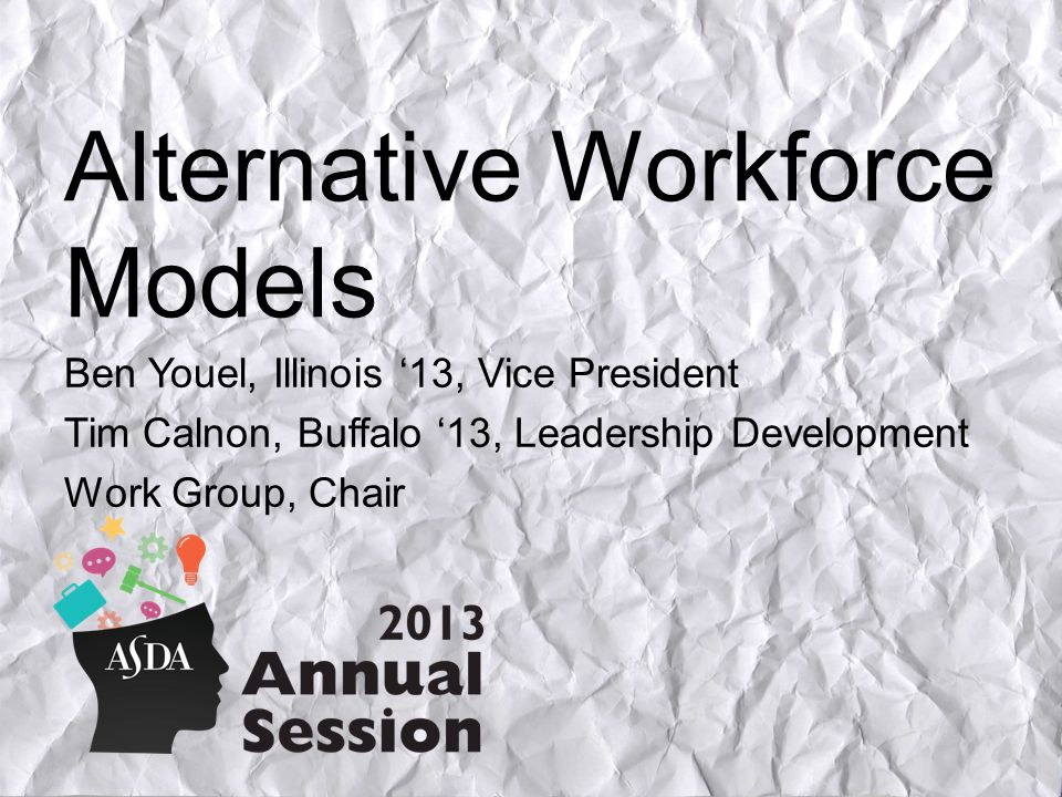 Alternative Workforce Models Ben Youel, Illinois 13, Vice President Tim Calnon, Buffalo 13, Leadership Development Work Group, Chair