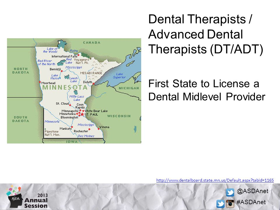@ASDAnet #ASDAnet Dental Therapists / Advanced Dental Therapists (DT/ADT) First State to License a Dental Midlevel Provider http://www.dentalboard.state.mn.us/Default.aspx?tabid=1165