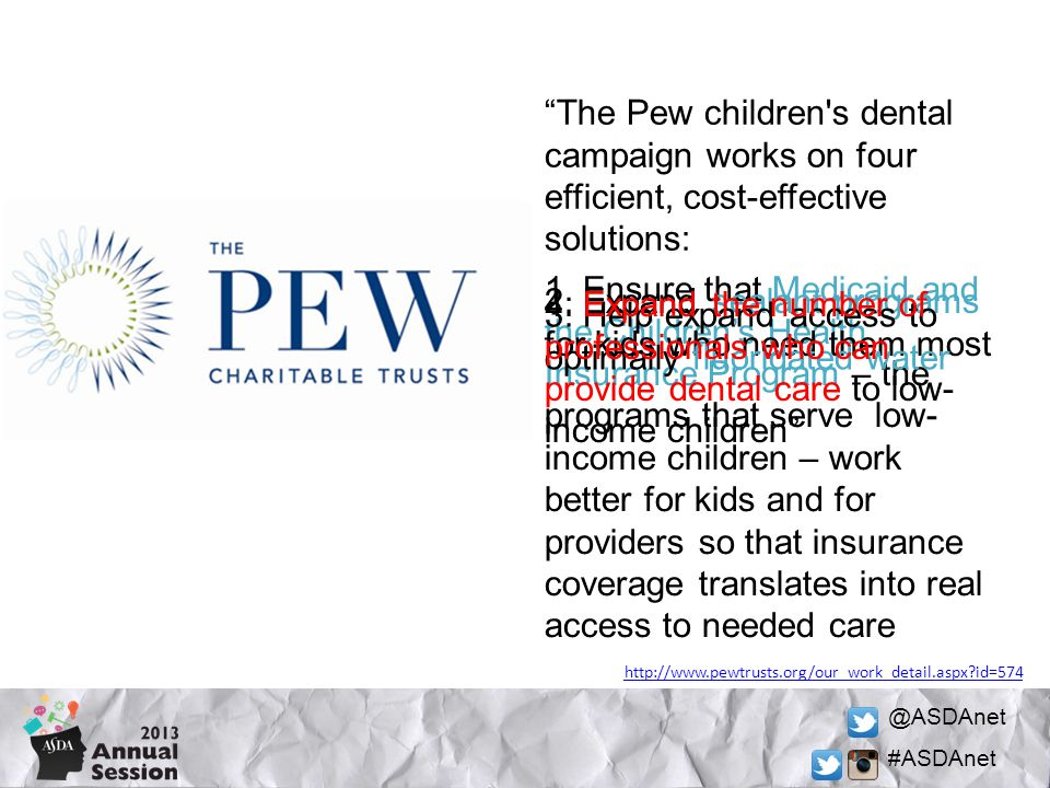 @ASDAnet #ASDAnet The Pew children s dental campaign works on four efficient, cost-effective solutions: http://www.pewtrusts.org/our_work_detail.aspx?id=574 1.
