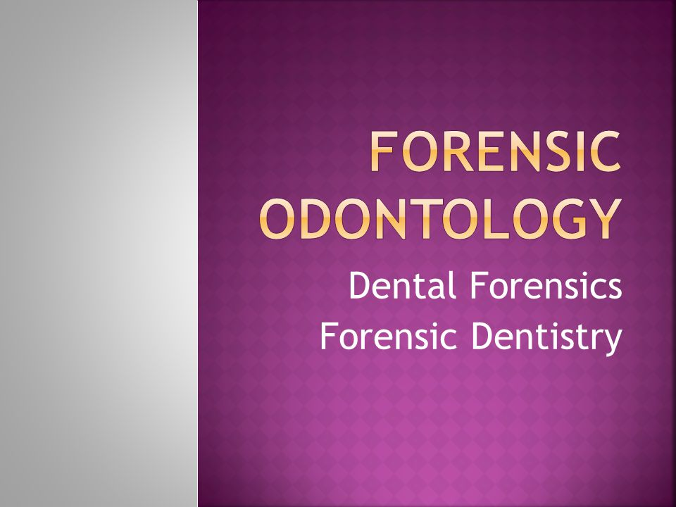 Dental Forensics Forensic Dentistry