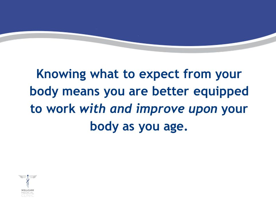 Knowing what to expect from your body means you are better equipped to work with and improve upon your body as you age.