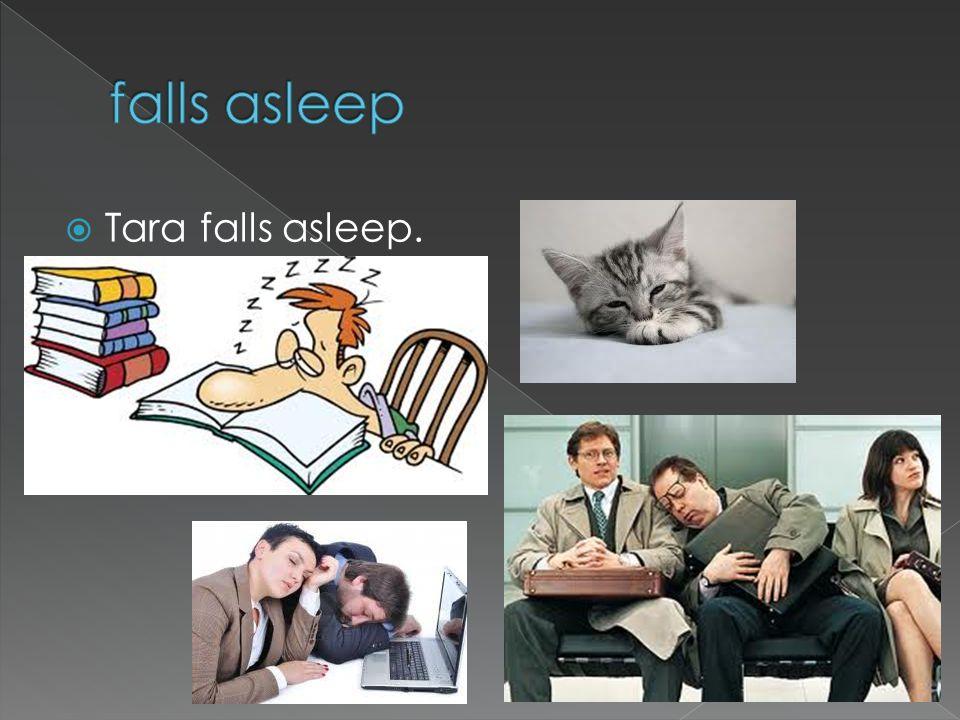 Tara falls asleep.