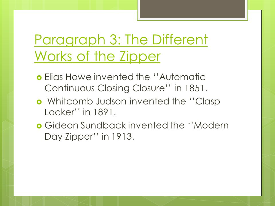 Paragraph 3: The Different Works of the Zipper Elias Howe invented the Automatic Continuous Closing Closure in 1851.