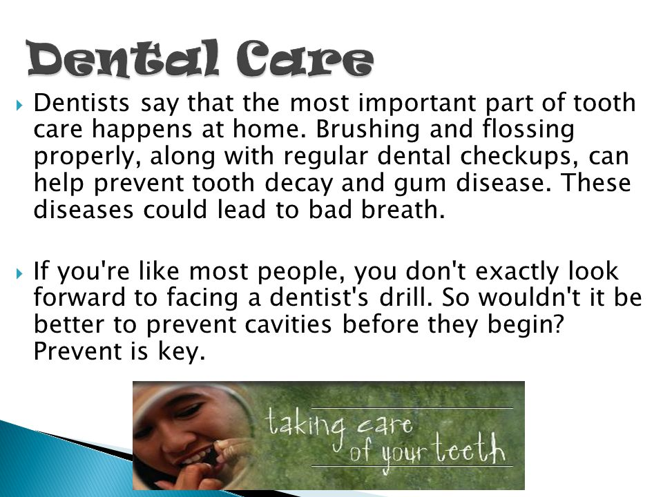 Dentists say that the most important part of tooth care happens at home.