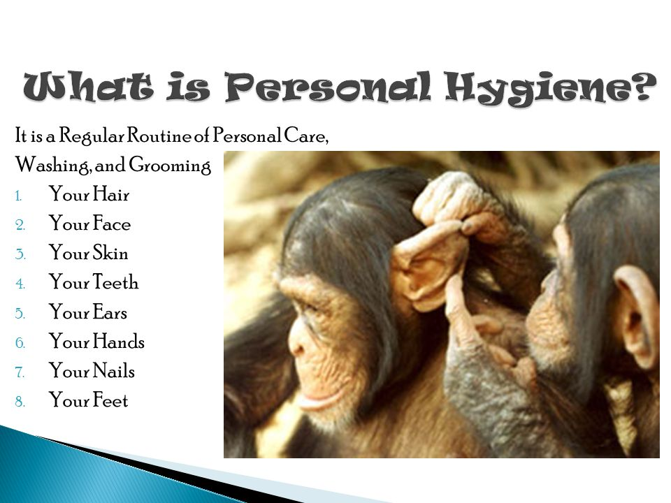 It is a Regular Routine of Personal Care, Washing, and Grooming 1.