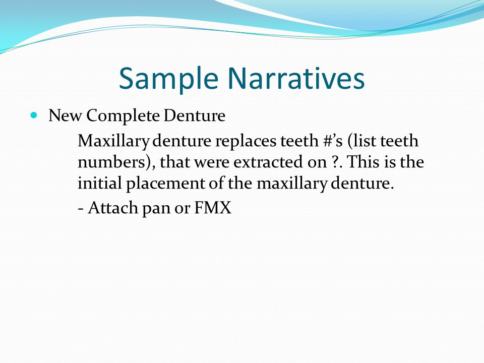 Sample Narratives Bridge Tooth #? Was non restorable and extracted. Teeth #? And ? Have recurrent decay under existing restoration; over 65% of corona