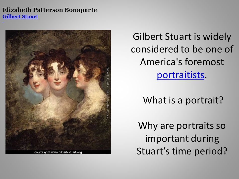Gilbert Stuart is widely considered to be one of America's foremost portraitists. What is a portrait? Why are portraits so important during Stuarts ti