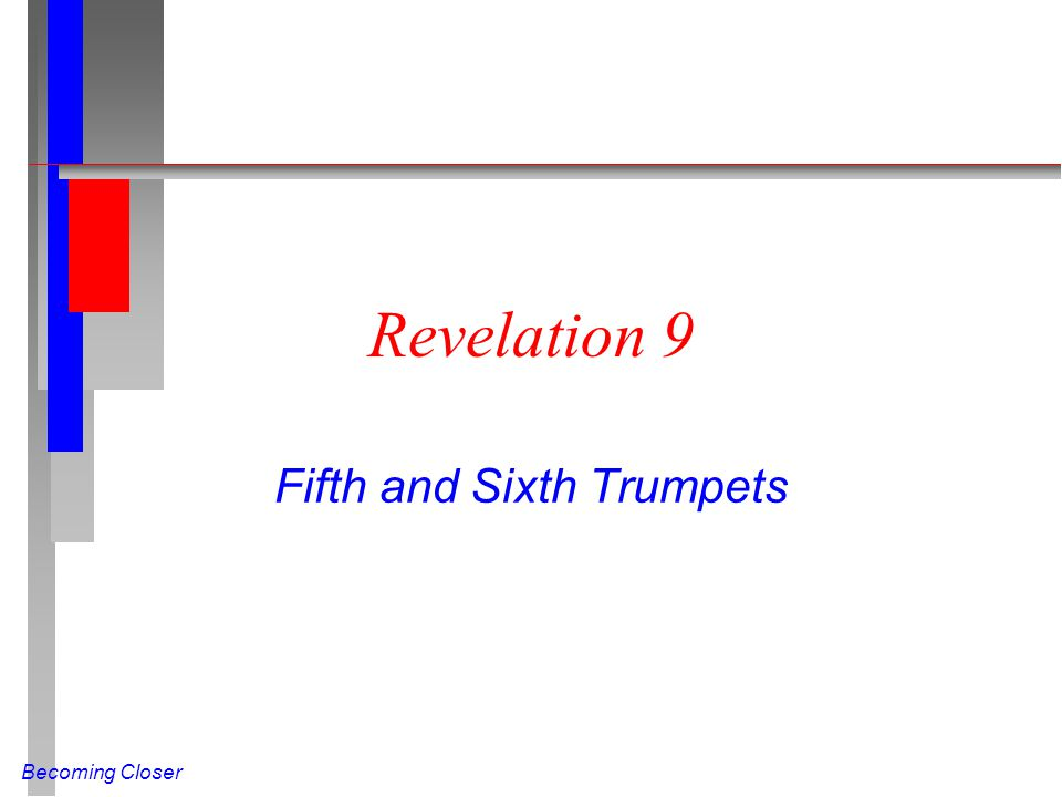 Becoming Closer Revelation 9 Fifth and Sixth Trumpets