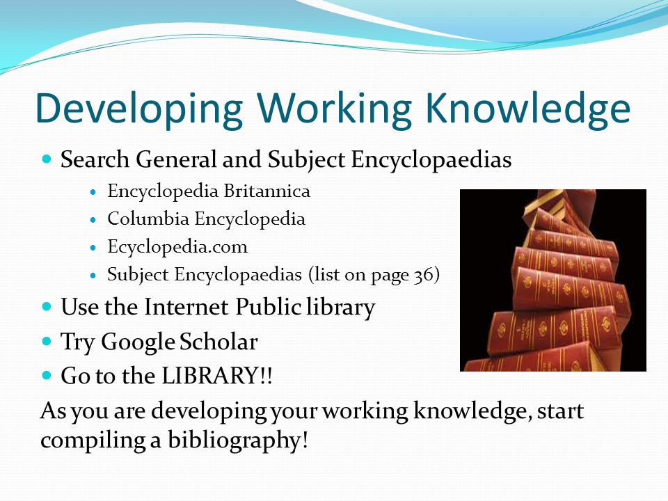 Developing Working Knowledge Search General and Subject Encyclopaedias Encyclopedia Britannica Columbia Encyclopedia Ecyclopedia.com Subject Encyclopa