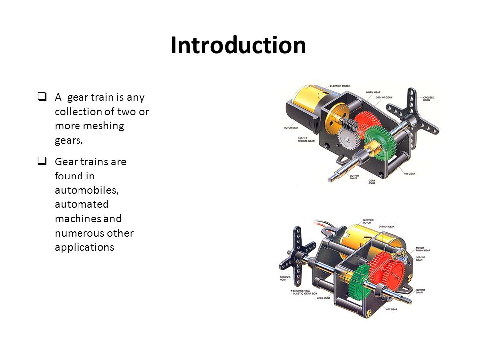 Introduction A gear train is any collection of two or more meshing gears.