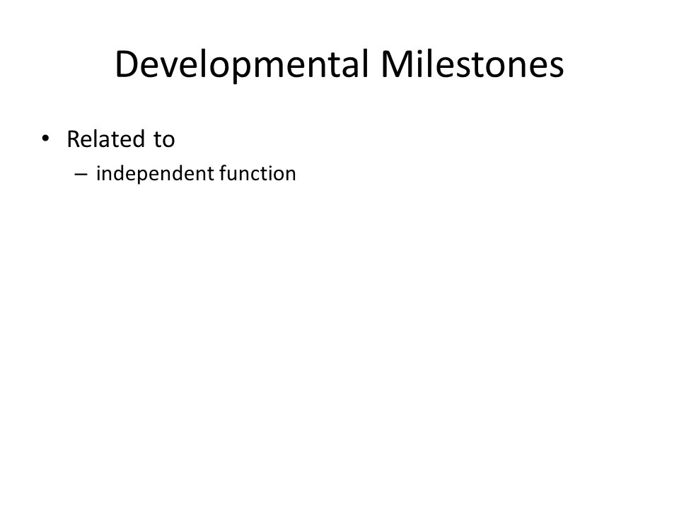 Developmental Milestones Related to – independent function