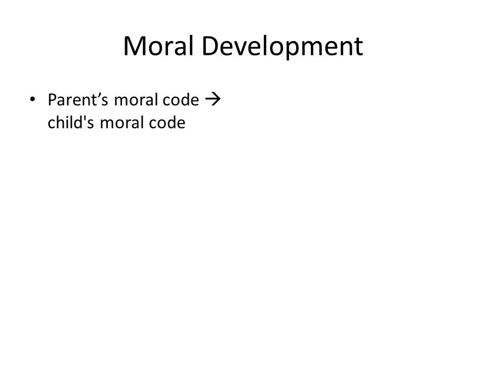 Moral Development Parents moral code child s moral code