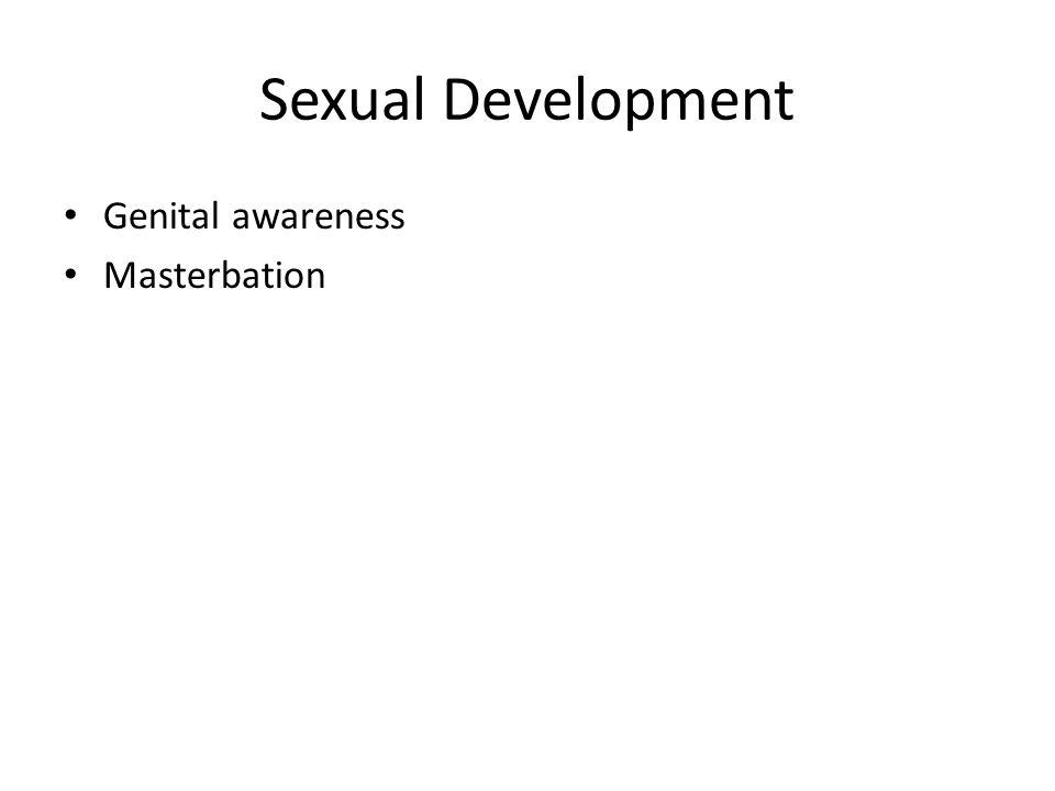 Sexual Development Genital awareness Masterbation