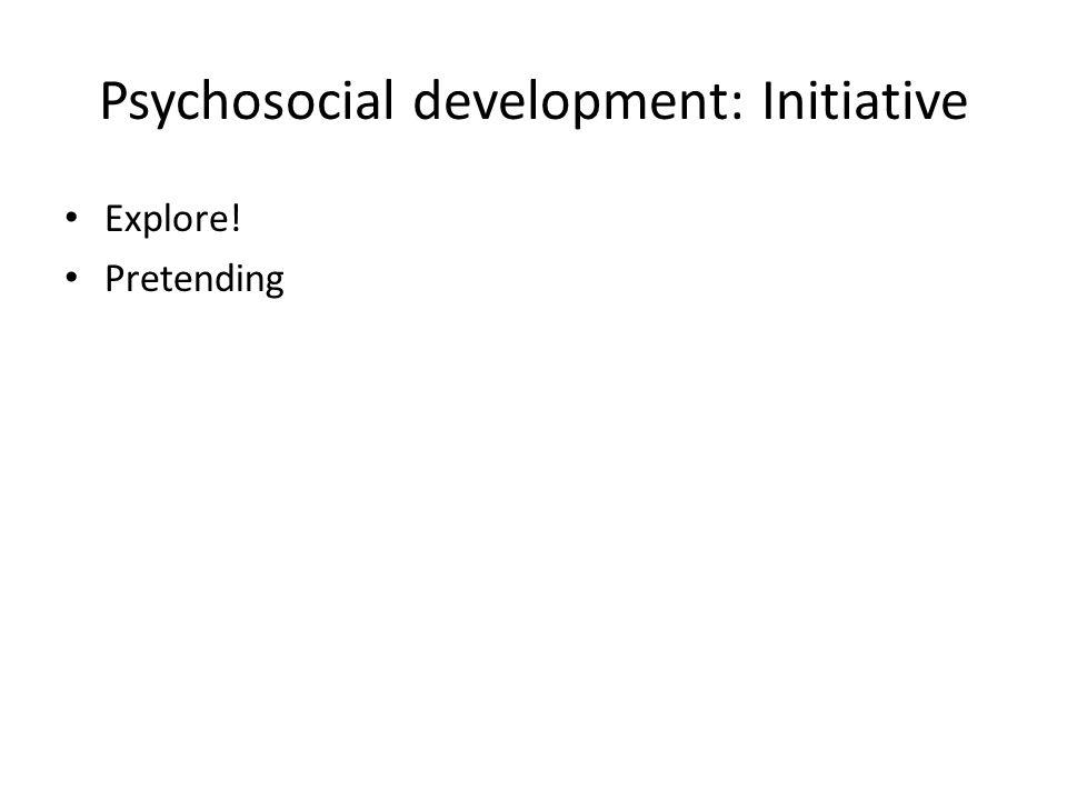 Psychosocial development: Initiative Explore! Pretending