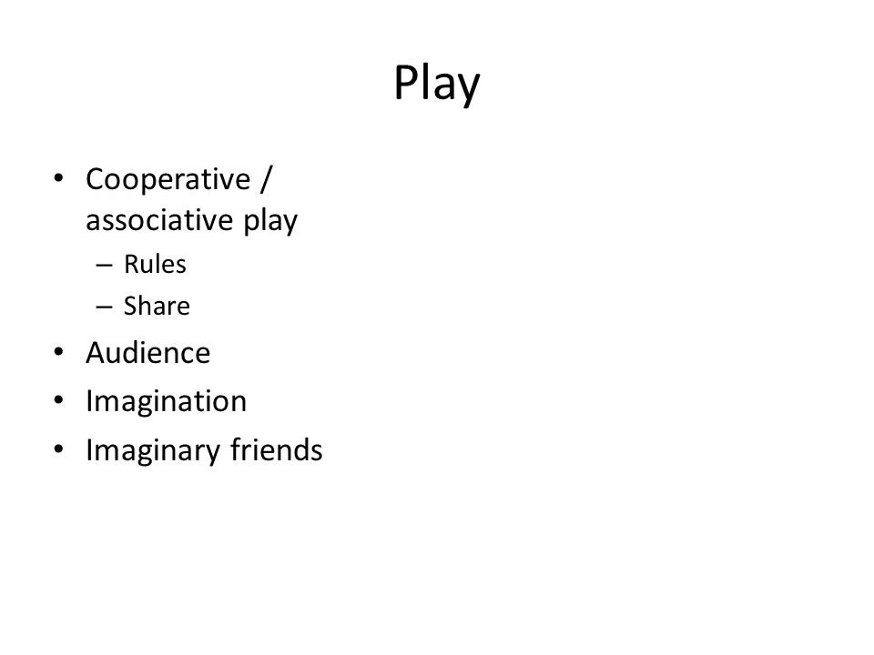 Play Cooperative / associative play – Rules – Share Audience Imagination Imaginary friends