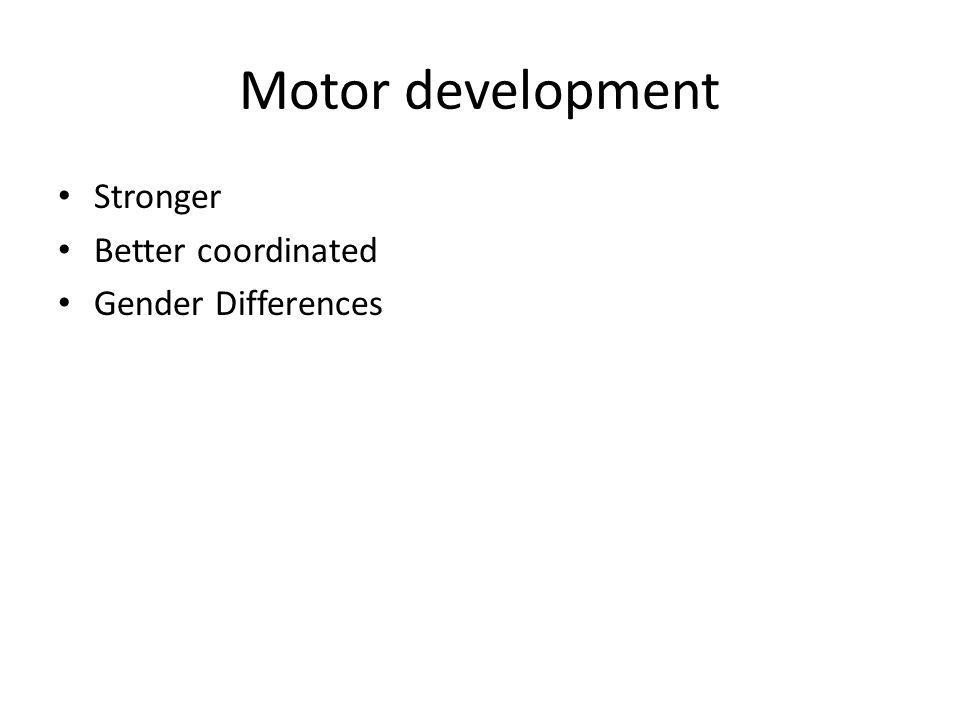 Motor development Stronger Better coordinated Gender Differences