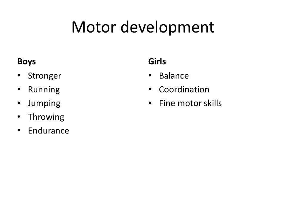 Motor development Boys Stronger Running Jumping Throwing Endurance Girls Balance Coordination Fine motor skills