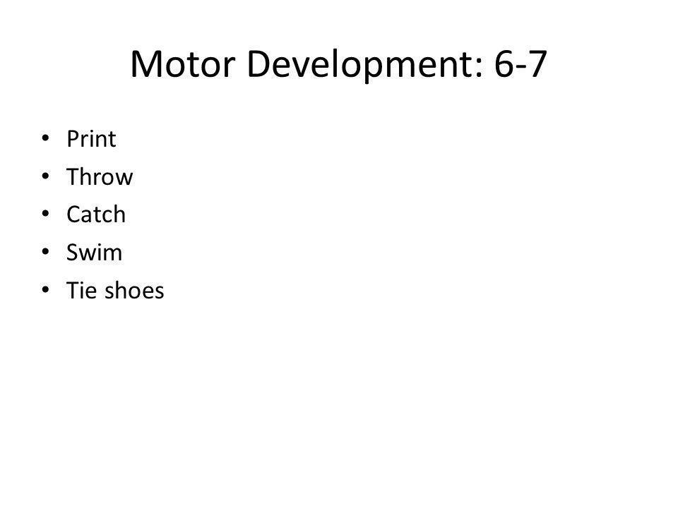 Motor Development: 6-7 Print Throw Catch Swim Tie shoes