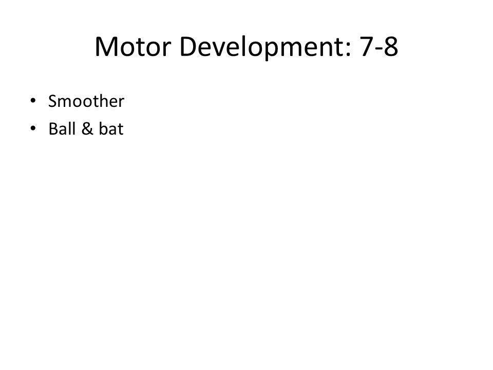 Motor Development: 7-8 Smoother Ball & bat