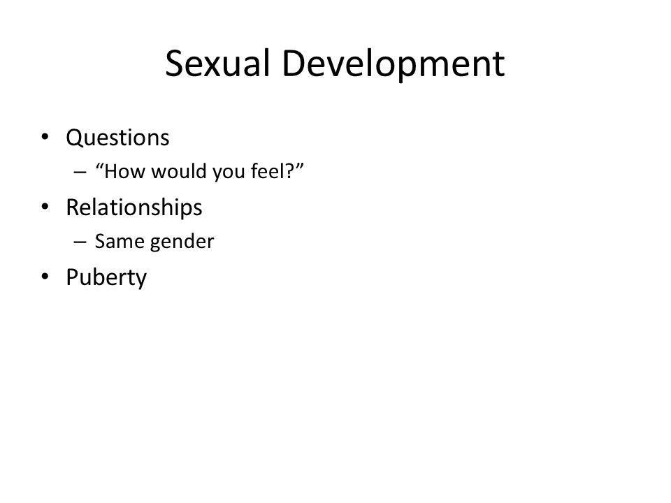 Sexual Development Questions – How would you feel Relationships – Same gender Puberty