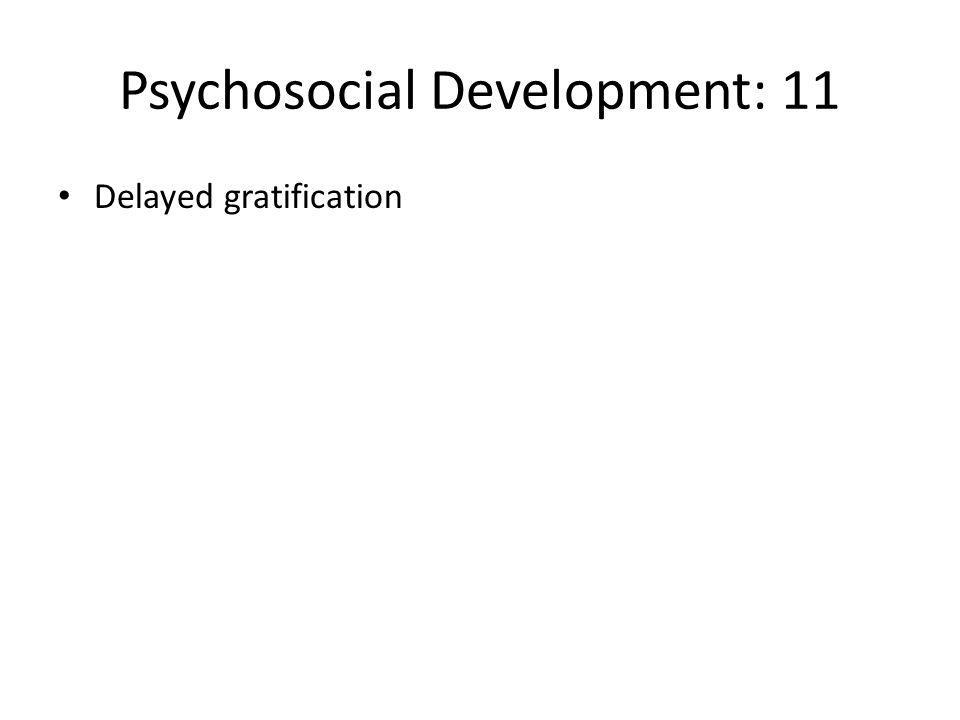 Psychosocial Development: 11 Delayed gratification