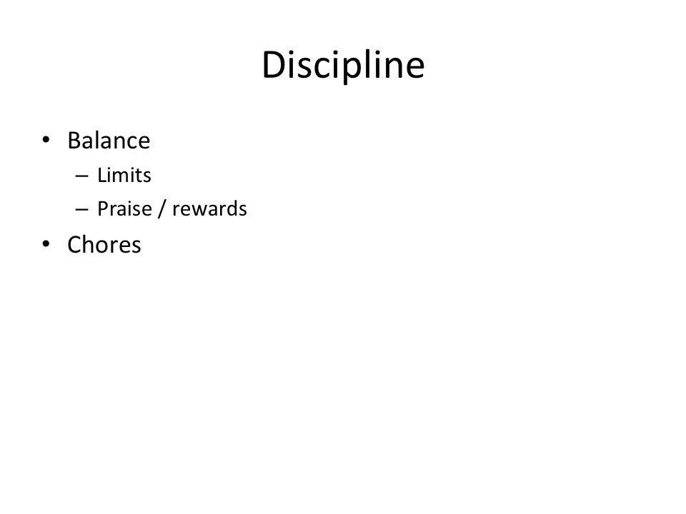 Discipline Balance – Limits – Praise / rewards Chores