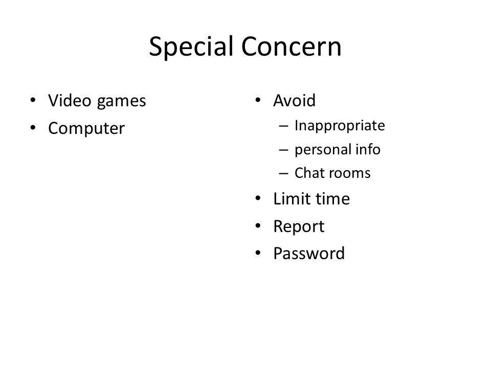 Special Concern Video games Computer Avoid – Inappropriate – personal info – Chat rooms Limit time Report Password