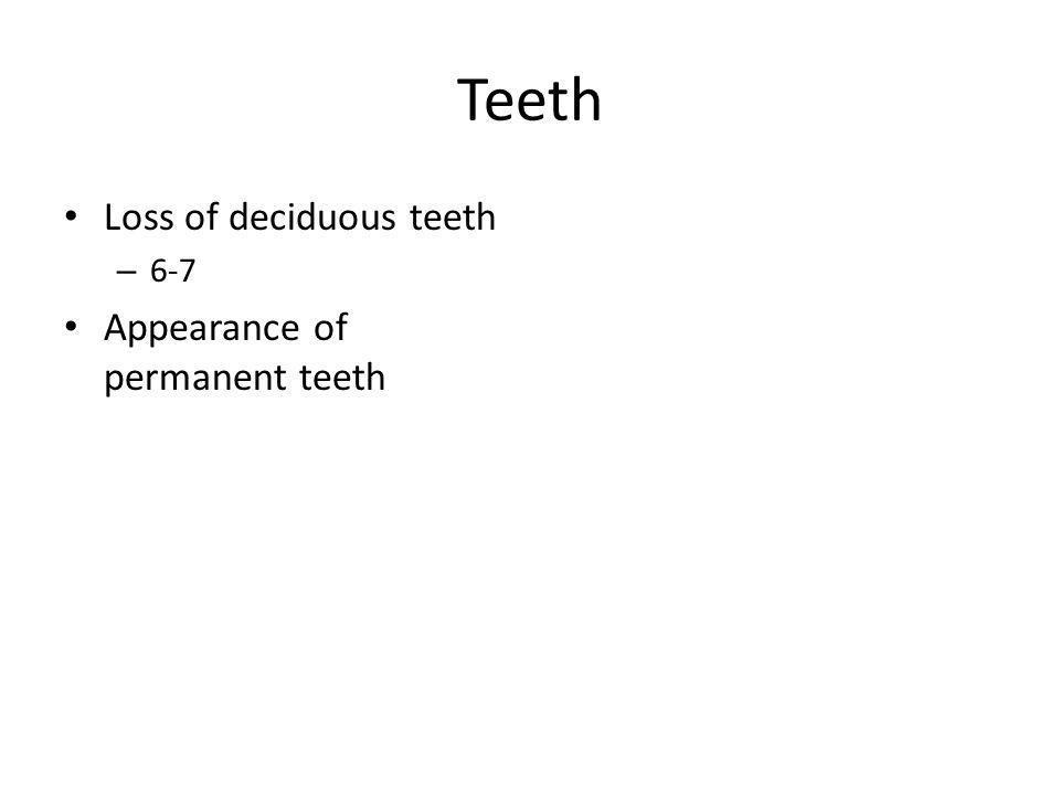 Teeth Loss of deciduous teeth – 6-7 Appearance of permanent teeth