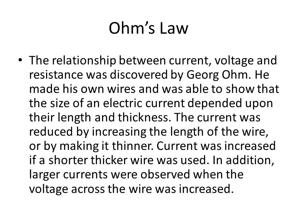 Ohms Law The relationship between current, voltage and resistance was discovered by Georg Ohm.