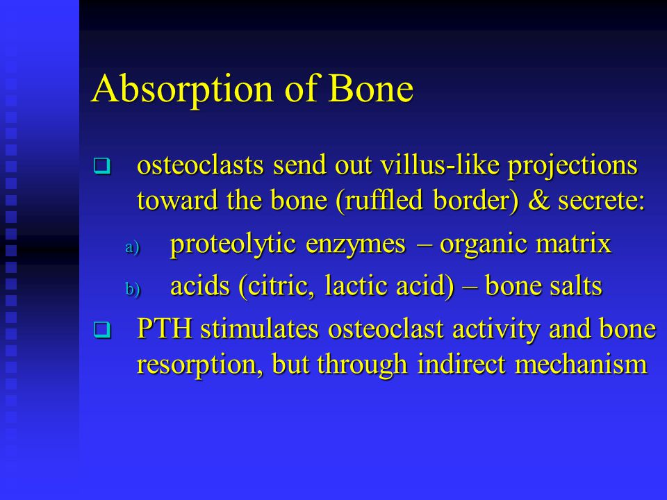 Absorption of Bone osteoclasts send out villus-like projections toward the bone (ruffled border) & secrete: osteoclasts send out villus-like projectio