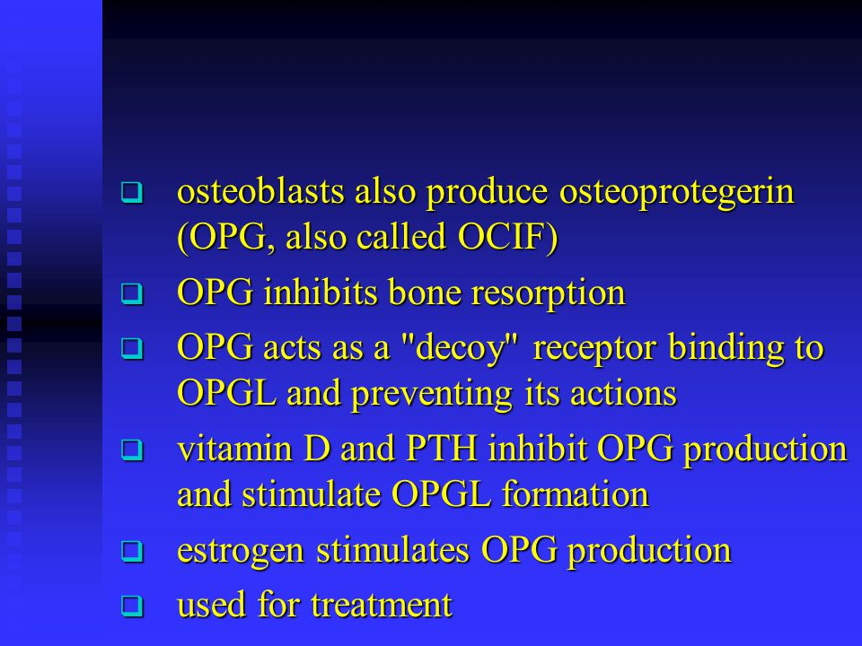 osteoblasts also produce osteoprotegerin (OPG, also called OCIF) osteoblasts also produce osteoprotegerin (OPG, also called OCIF) OPG inhibits bone re